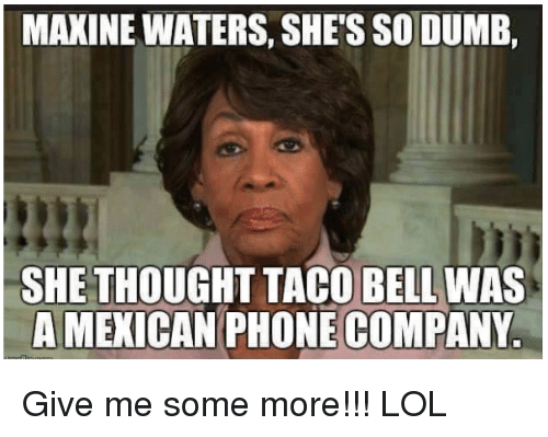 maxine-waters-shes-sodumb-she-thought-taco-bell-was-a-16206659.png